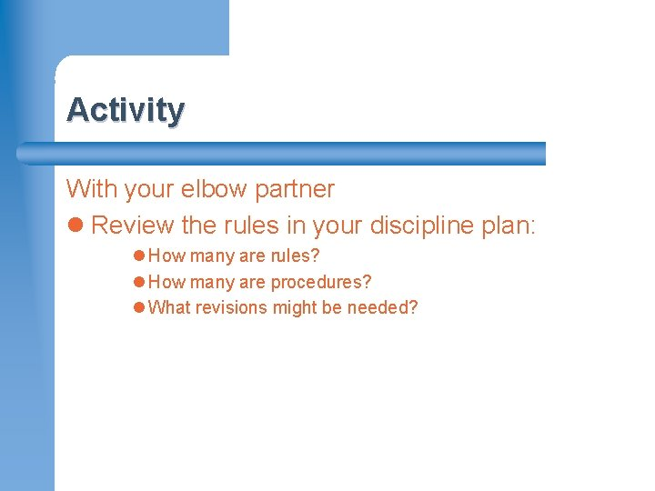 Activity With your elbow partner l Review the rules in your discipline plan: l