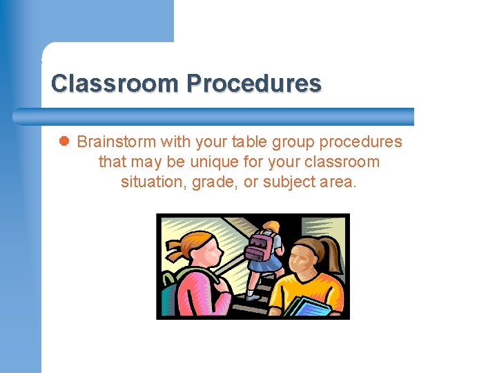 Classroom Procedures l Brainstorm with your table group procedures that may be unique for