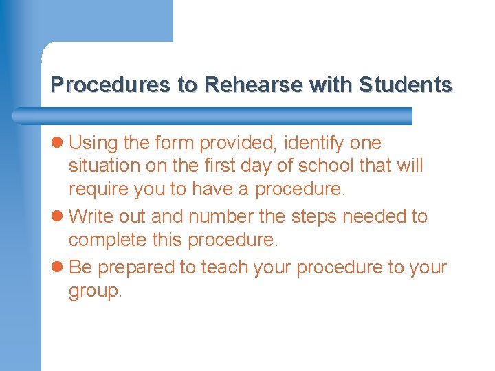 Procedures to Rehearse with Students l Using the form provided, identify one situation on