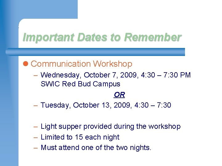 Important Dates to Remember l Communication Workshop – Wednesday, October 7, 2009, 4: 30