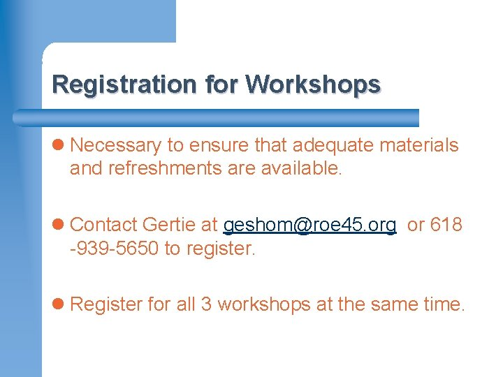 Registration for Workshops l Necessary to ensure that adequate materials and refreshments are available.