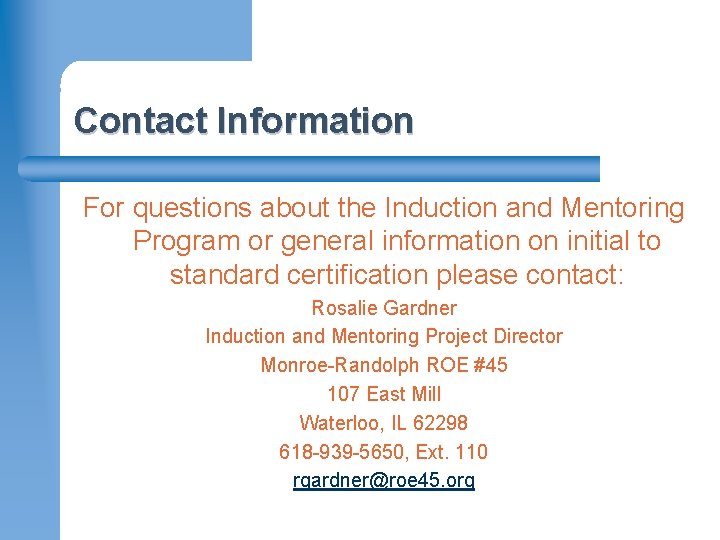 Contact Information For questions about the Induction and Mentoring Program or general information on