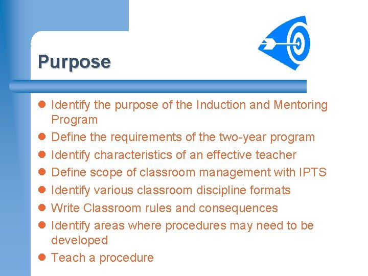 Purpose l Identify the purpose of the Induction and Mentoring Program l Define the