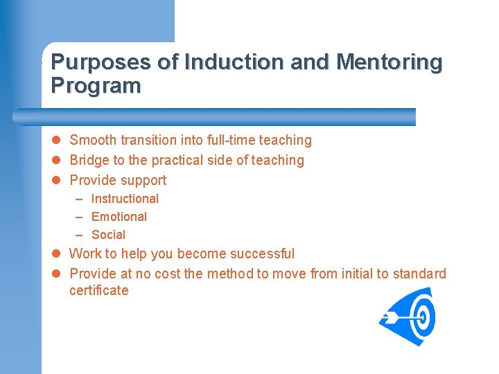 Purposes of Induction and Mentoring Program l Smooth transition into full-time teaching l Bridge
