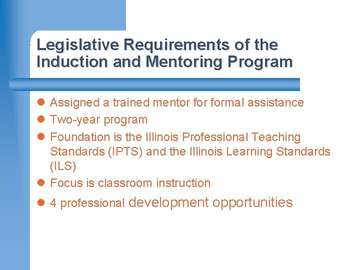 Legislative Requirements of the Induction and Mentoring Program l Assigned a trained mentor formal