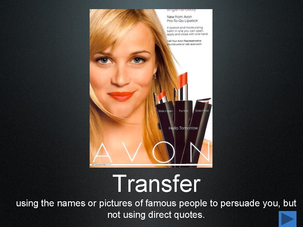 Transfer using the names or pictures of famous people to persuade you, but not
