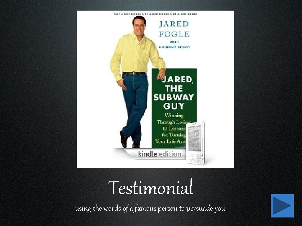 Testimonial using the words of a famous person to persuade you.
