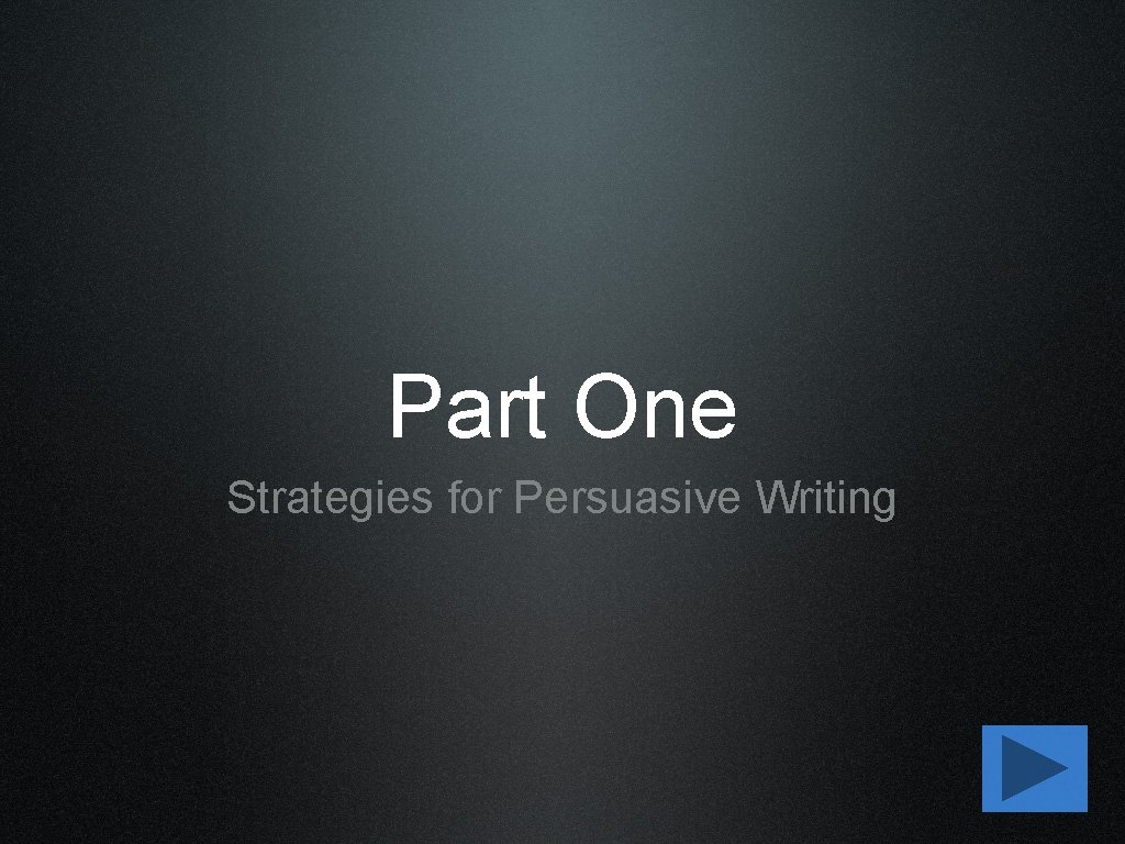 Part One Strategies for Persuasive Writing