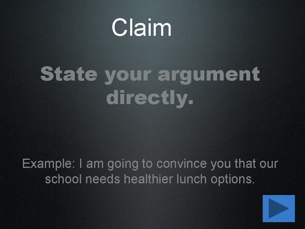 Claim State your argument directly. Example: I am going to convince you that our