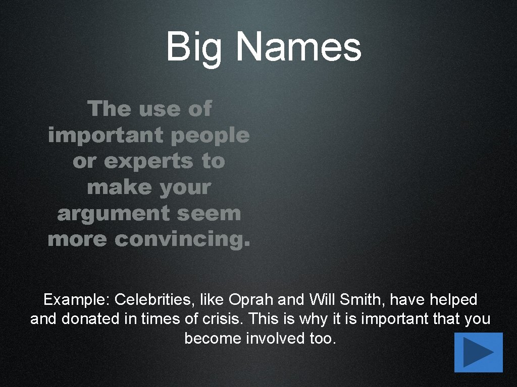 Big Names The use of important people or experts to make your argument seem