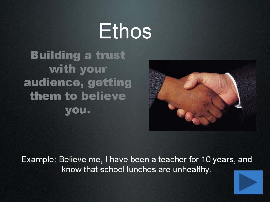 Ethos Building a trust with your audience, getting them to believe you. Example: Believe