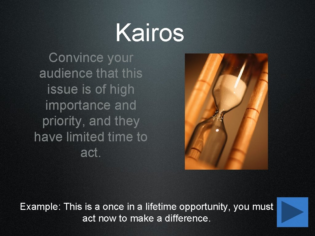 Kairos Convince your audience that this issue is of high importance and priority, and