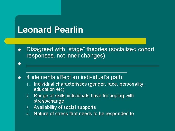 """Leonard Pearlin l l l Disagreed with """"stage"""" theories (socialized cohort responses, not inner"""