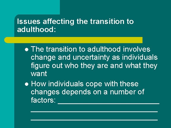 Issues affecting the transition to adulthood: The transition to adulthood involves change and uncertainty
