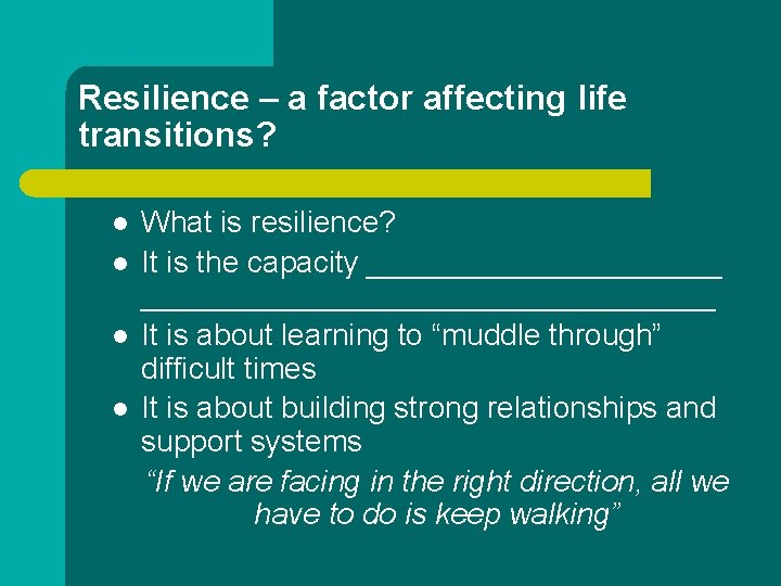 Resilience – a factor affecting life transitions? l l What is resilience? It is