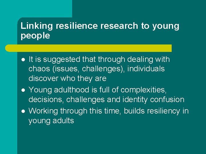 Linking resilience research to young people l l l It is suggested that through