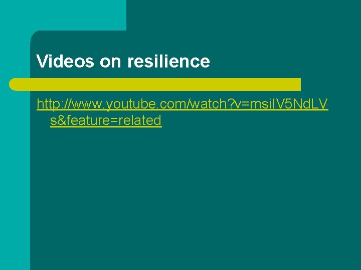 Videos on resilience http: //www. youtube. com/watch? v=msi. IV 5 Nd. LV s&feature=related
