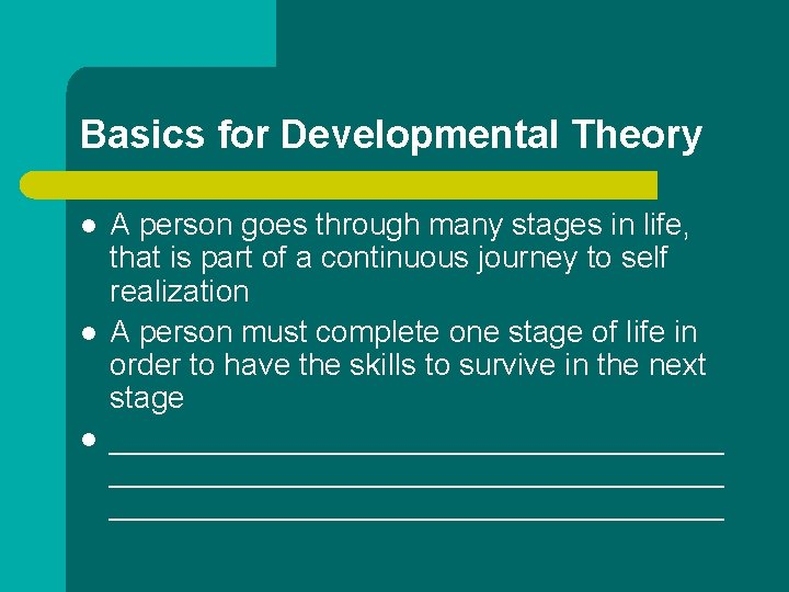 Basics for Developmental Theory l l l A person goes through many stages in