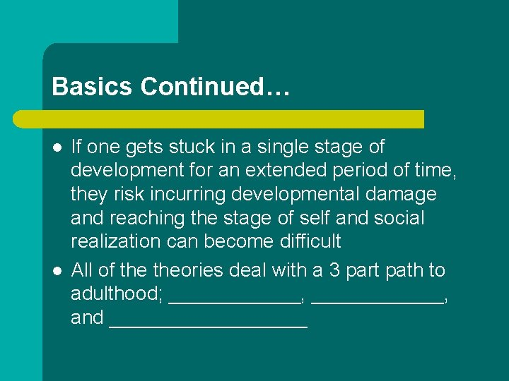 Basics Continued… l l If one gets stuck in a single stage of development