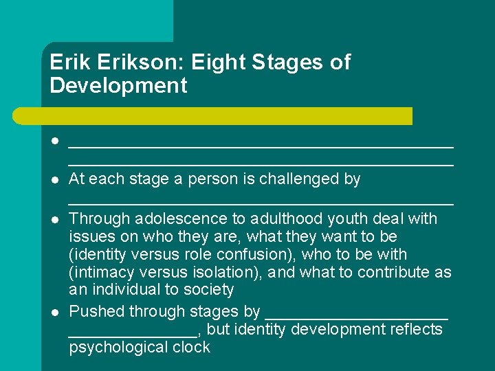 Erikson: Eight Stages of Development l l __________________________________________ At each stage a person is