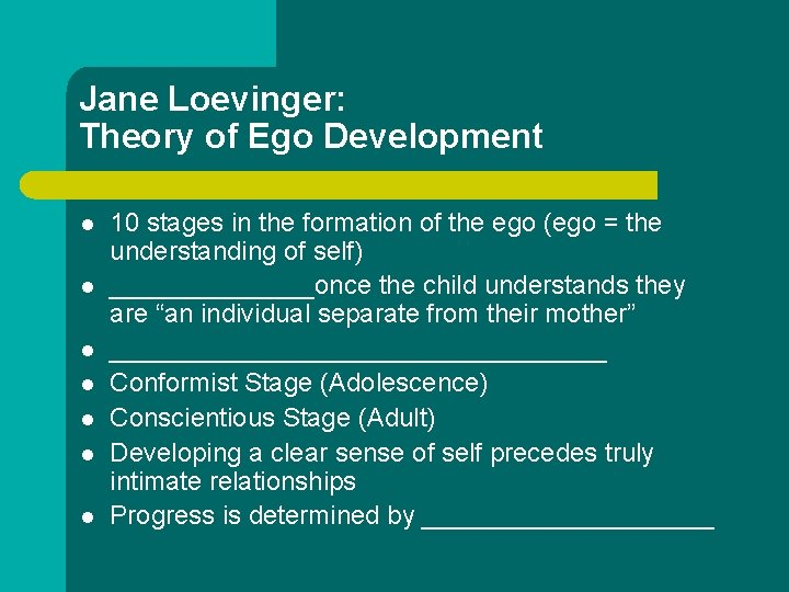 Jane Loevinger: Theory of Ego Development l l l l 10 stages in the