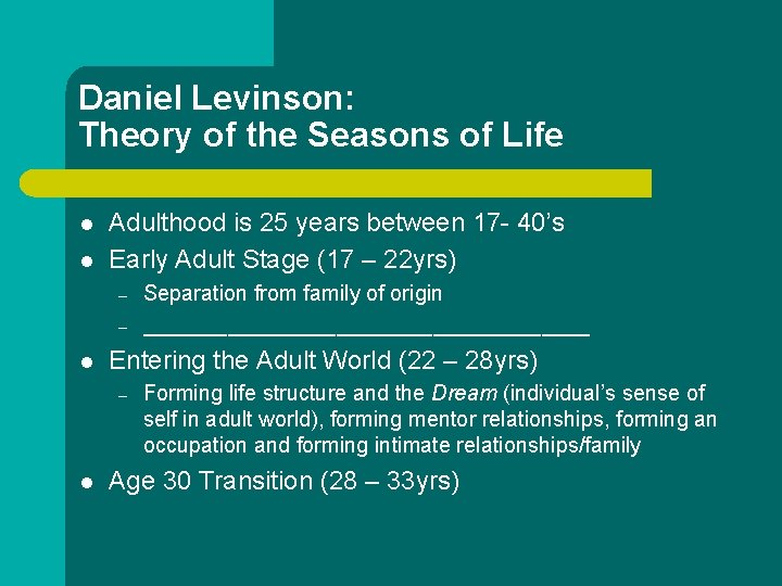 Daniel Levinson: Theory of the Seasons of Life l l Adulthood is 25 years