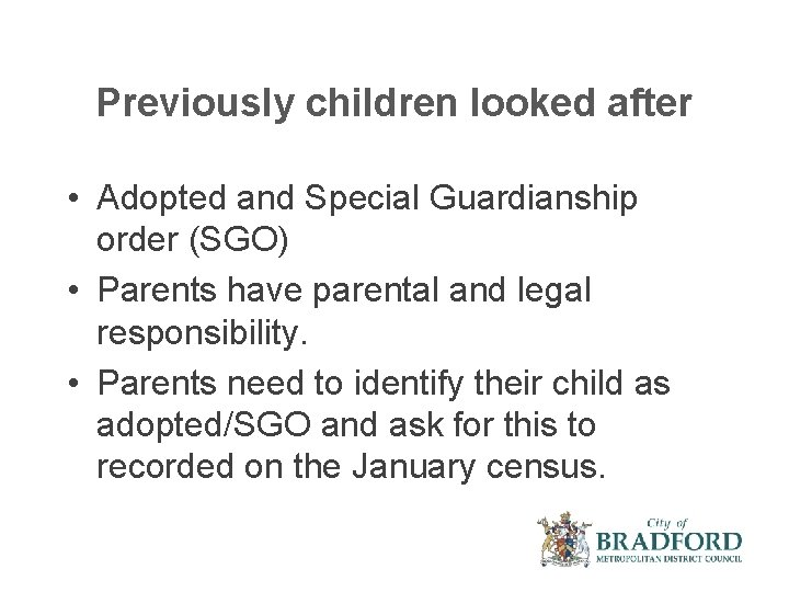 Previously children looked after • Adopted and Special Guardianship order (SGO) • Parents have
