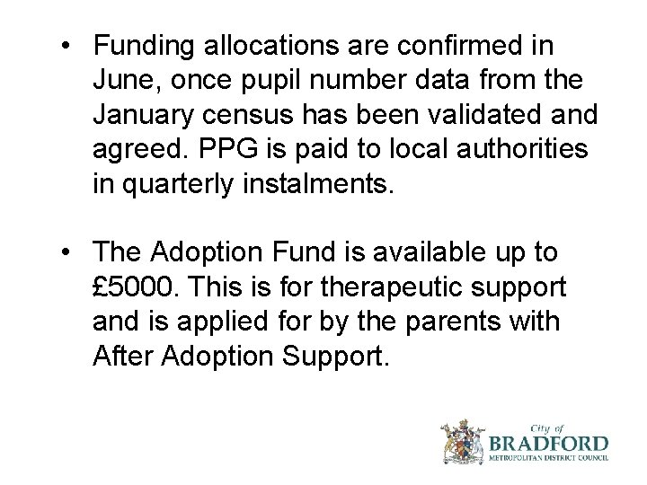 • Funding allocations are confirmed in June, once pupil number data from the