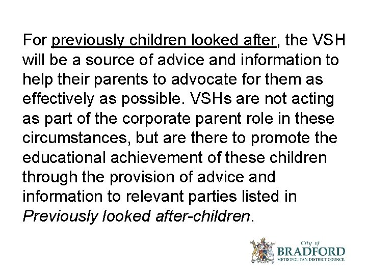 For previously children looked after, the VSH will be a source of advice and