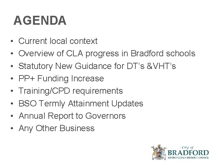 AGENDA • • Current local context Overview of CLA progress in Bradford schools Statutory