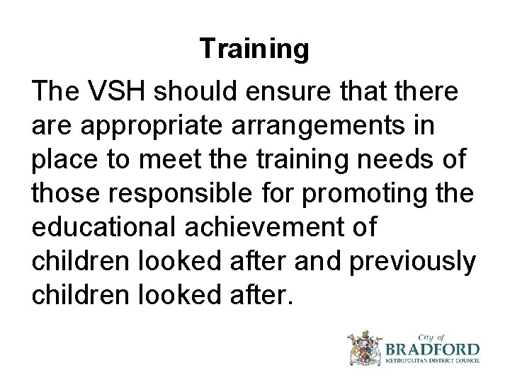 Training The VSH should ensure that there appropriate arrangements in place to meet the