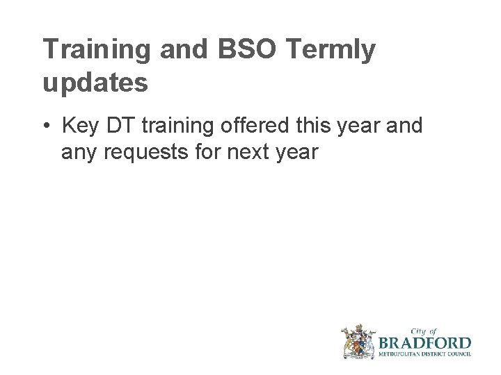 Training and BSO Termly updates • Key DT training offered this year and any