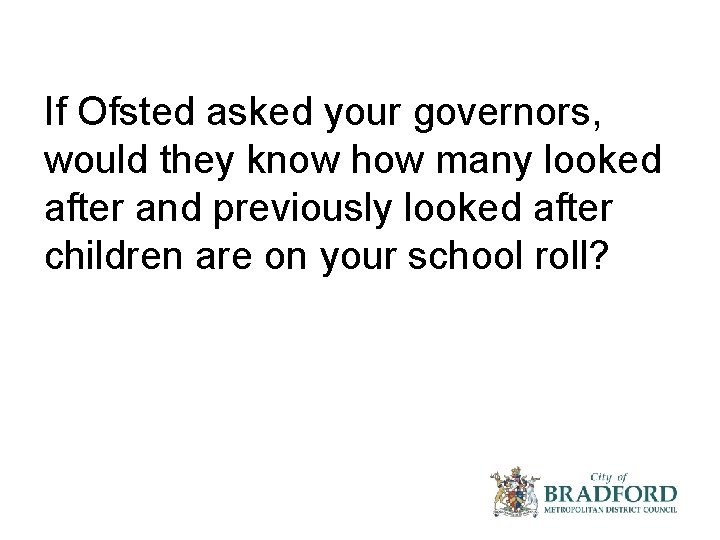 If Ofsted asked your governors, would they know how many looked after and previously