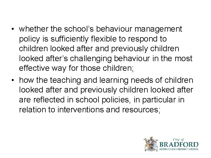 • whether the school's behaviour management policy is sufficiently flexible to respond to