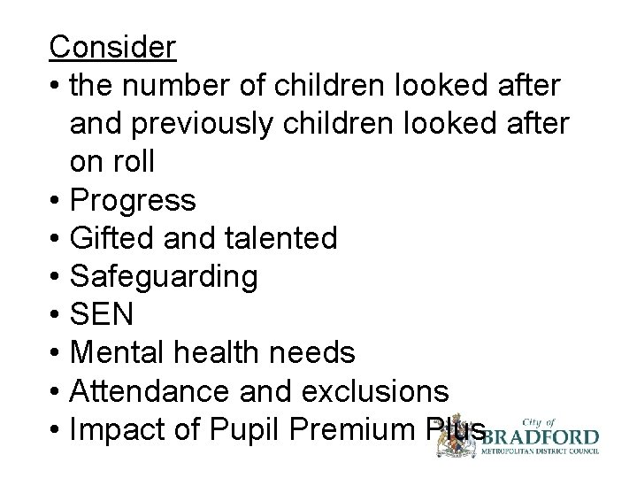 Consider • the number of children looked after and previously children looked after on