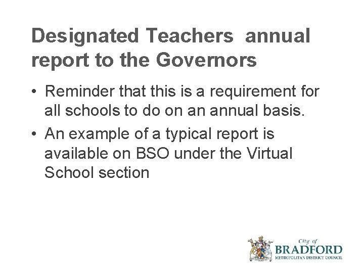 Designated Teachers annual report to the Governors • Reminder that this is a requirement