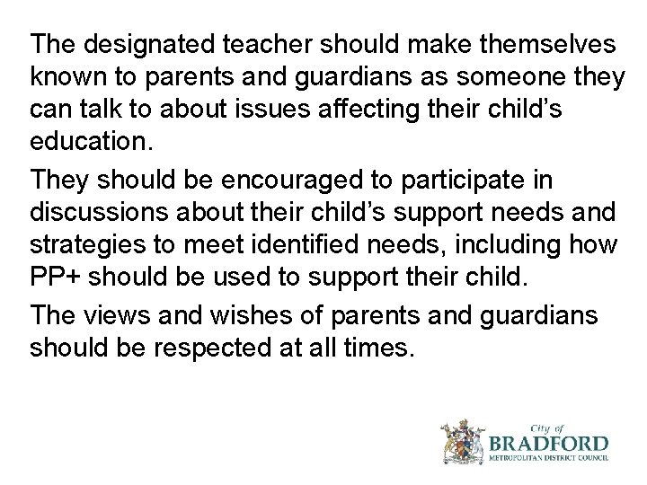 The designated teacher should make themselves known to parents and guardians as someone they
