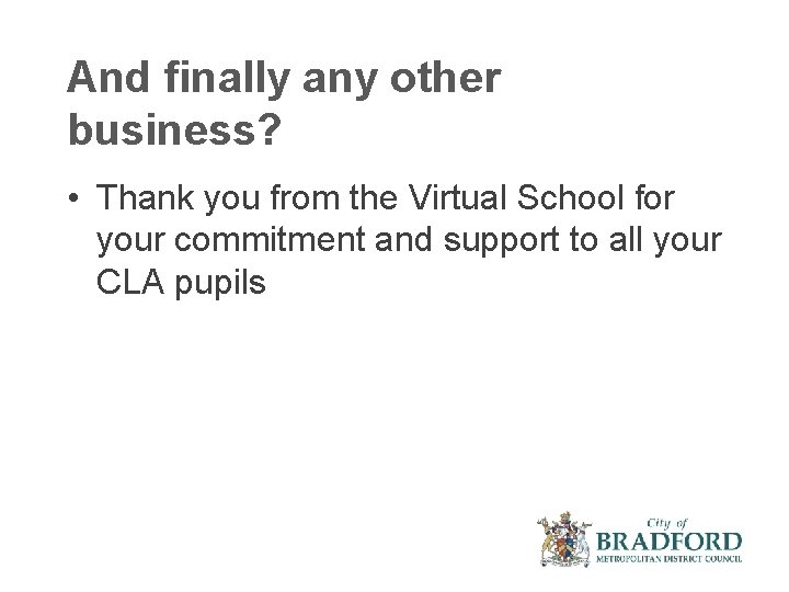 And finally any other business? • Thank you from the Virtual School for your