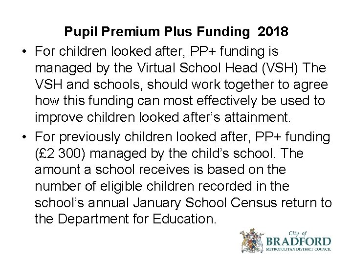 Pupil Premium Plus Funding 2018 • For children looked after, PP+ funding is managed