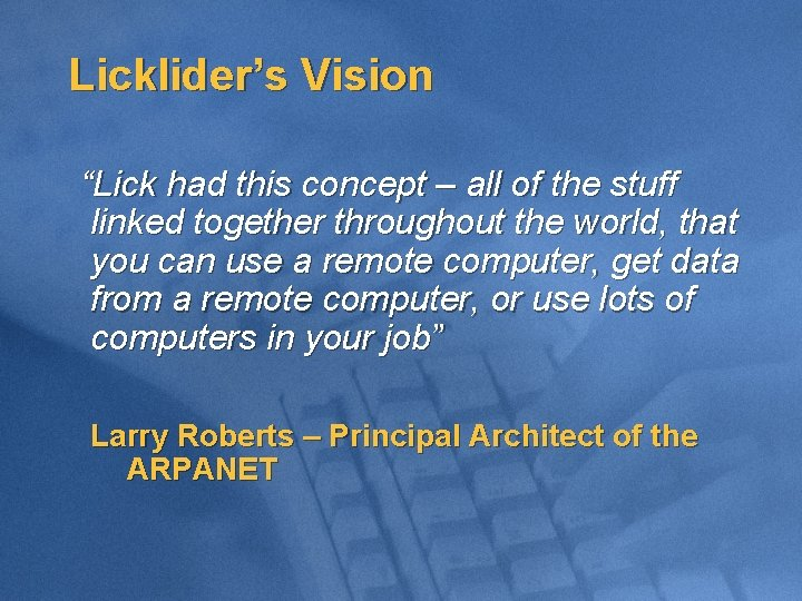 """Licklider's Vision """"Lick had this concept – all of the stuff linked together throughout"""