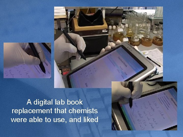 A digital lab book replacement that chemists were able to use, and liked