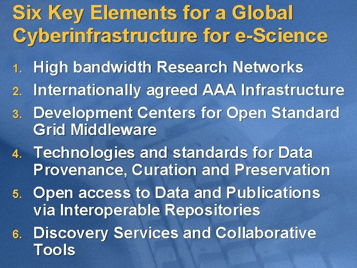 Six Key Elements for a Global Cyberinfrastructure for e-Science 1. 2. 3. 4. 5.