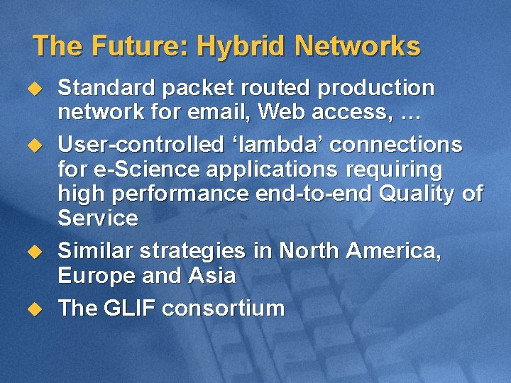 The Future: Hybrid Networks u u Standard packet routed production network for email, Web