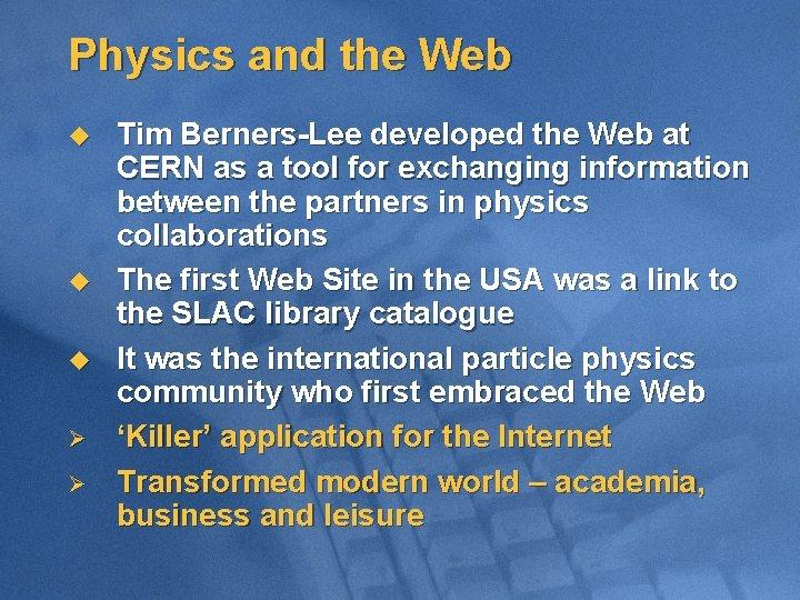 Physics and the Web u u u Ø Ø Tim Berners-Lee developed the Web
