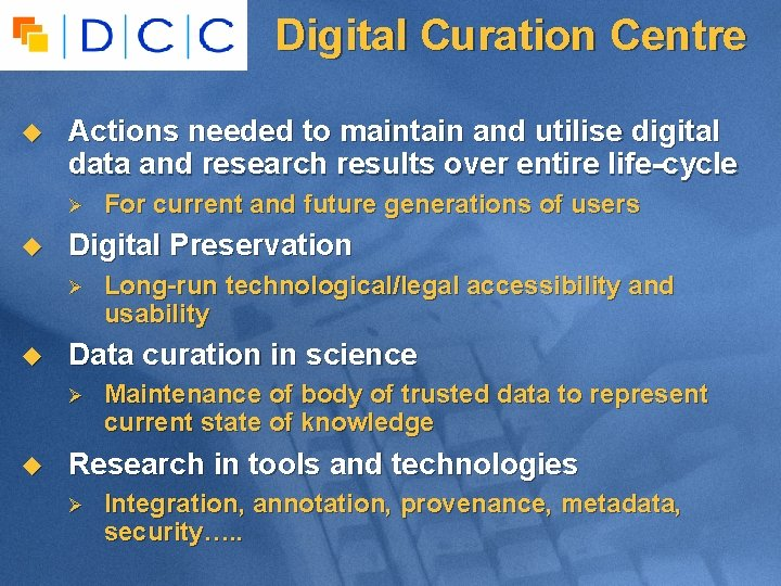 Digital Curation Centre u Actions needed to maintain and utilise digital data and research