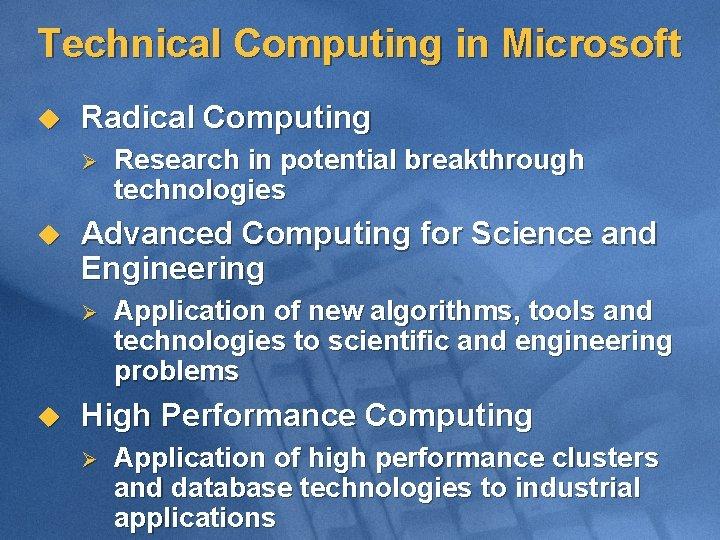Technical Computing in Microsoft u Radical Computing Ø u Advanced Computing for Science and