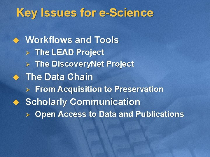 Key Issues for e-Science u Workflows and Tools Ø Ø u The Data Chain