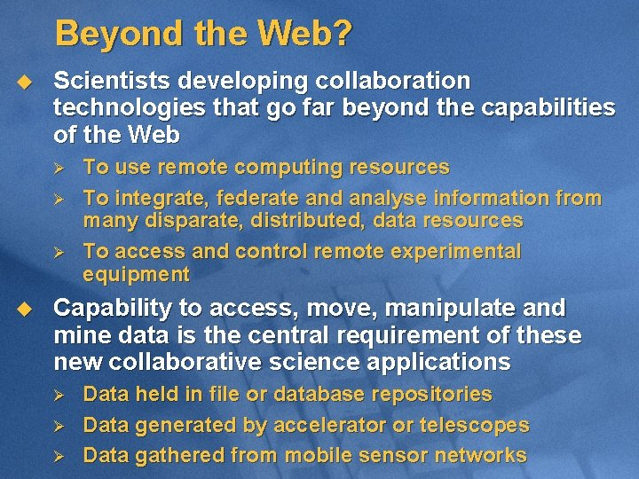 Beyond the Web? u Scientists developing collaboration technologies that go far beyond the capabilities