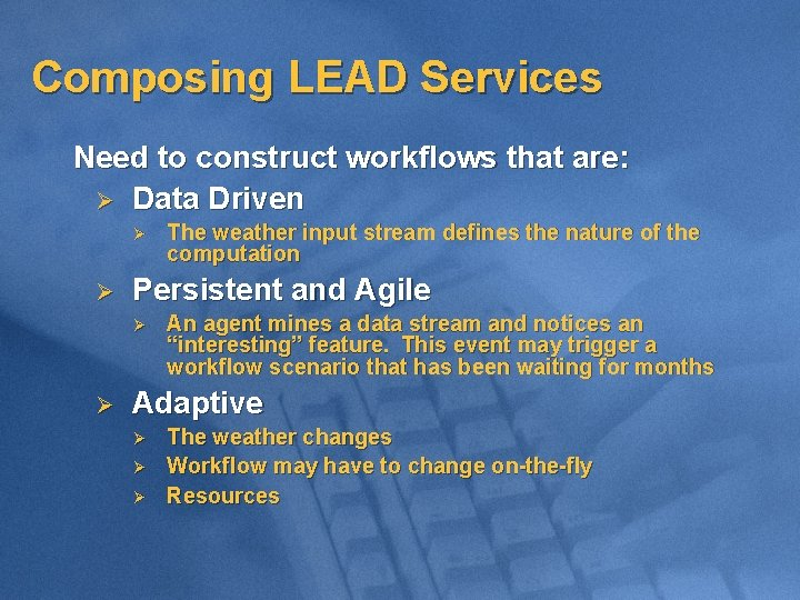 Composing LEAD Services Need to construct workflows that are: Ø Data Driven Ø Ø