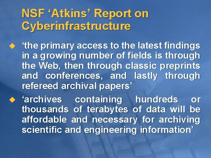 NSF 'Atkins' Report on Cyberinfrastructure u u 'the primary access to the latest findings